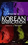 Front cover for the book Preparing for Korean Unification : Scenarios & Implications by Jonathan D. Pollack