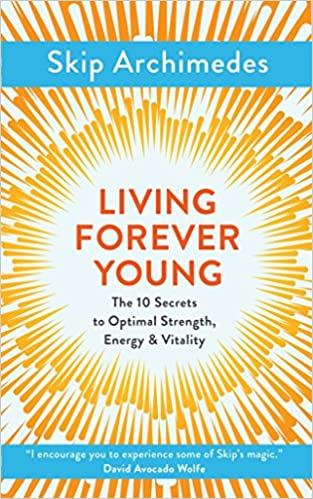 3155d289c11 Living Forever Young: The 10 Secrets to Optimal Strength, Energy ...