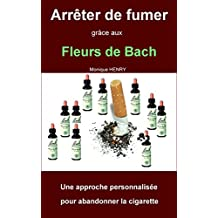 Arrêter de fumer grâce aux Fleurs de Bach: Une approche personnalisée pour abandonner la cigarette (French Edition)