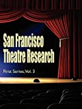 San Francisco Theatre Research, First Series, Vol. 3, , 143443463X