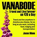 Vanabode: Travel and Live Forever on $20 a Day Audiobook by Jason Odom Narrated by Dave Wright