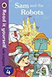 img - for Sam and the Robots - Read it yourself with Ladybird: Level 4 (Read It Yourself Level 4) by Mandy Ross (2013-07-04) book / textbook / text book