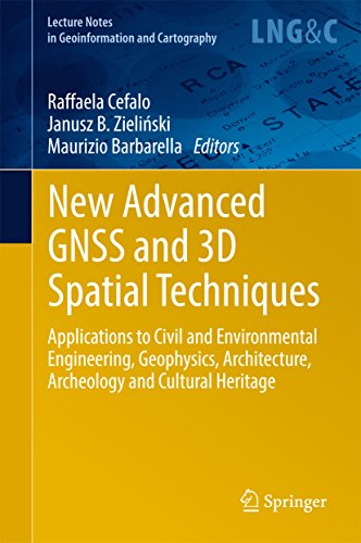 New Advanced GNSS and 3D Spatial Techniques: Applications to Civil and Environmental Engineering, Geophysics, Architecture, Archeology and Cultural Heritage ... Notes in Geoinformation and Cartography)