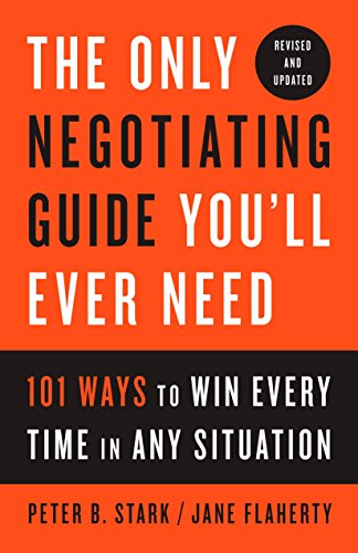 The Only Negotiating Guide You'll Ever Need, Revised and Updated: 101 Ways to Win Every Time in Any Situation ()