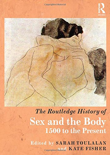 The Routledge History of Sex and the Body: 1500 to the Present (Routledge Histories)