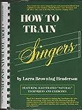 How to Train Singers, Henderson, Larra B., 0134355113