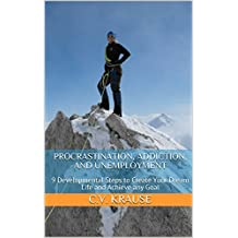 Procrastination, Addiction, and Unemployment: 9 Developmental Steps to Create Your Dream Life and Achieve any Goal (Procrastination, Addiction, Motivation, Unemployment, Development, Career, Success)