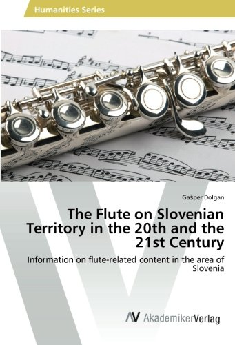 20th Century Flute - The Flute on Slovenian Territory in the 20th and the 21st Century: Information on flute-related content in the area of Slovenia