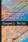 High Temperature Corrosion of Intermetallics, Zhengwei Li and Wei Gao, 1606920820