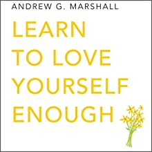 Learn to Love Yourself Enough: Seven Steps Series Audiobook by Andrew G. Marshall Narrated by Charlotte Strevens
