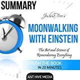 Summary of Joshua Foer's Moonwalking with Einstein: The Art and Science of Remembering Everything