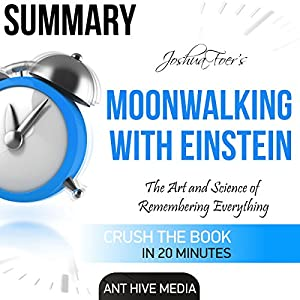 Summary of Joshua Foer's Moonwalking with Einstein: The Art and Science of Remembering Everything Audiobook