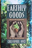Earthly Goods : Medicine-Hunting in the Rainforest, Joyce, Christopher, 0316474088