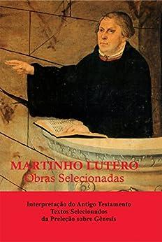 Martinho Lutero - Obras Selecionadas Vol. 12: Interpretação do Antigo Testamento - Textos Selecionados da Preleção sobre Gênesis por [Lutero, Martinho]