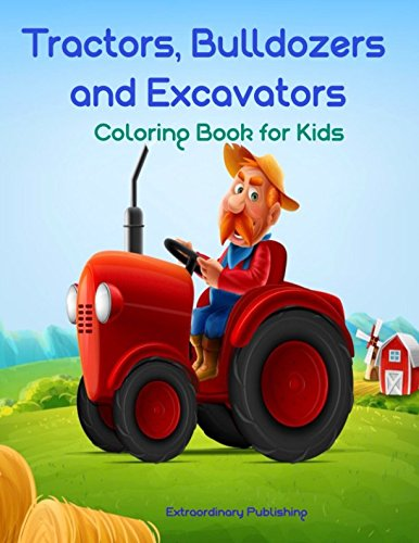 - Tractors, Bulldozers and Excavators Coloring Book for Kids