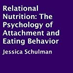 Relational Nutrition: The Psychology of Attachment and Eating Behavior | Jessica Schulman