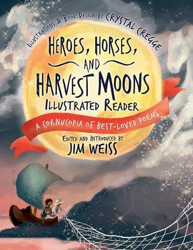 Heroes, Horses, and Harvest Moons Illustrated Re – A Cornucopia of Best–Loved Poems