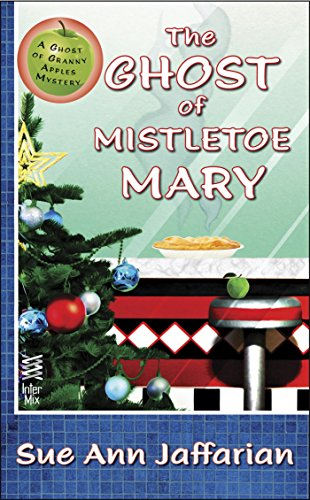 The Ghost of Mistletoe Mary (Ghost of Granny Apples Book 3)