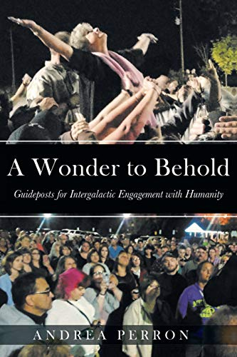 A Wonder to Behold: Guideposts for Intergalactic Engagement with Humanity (House Of Darkness House Of Light)