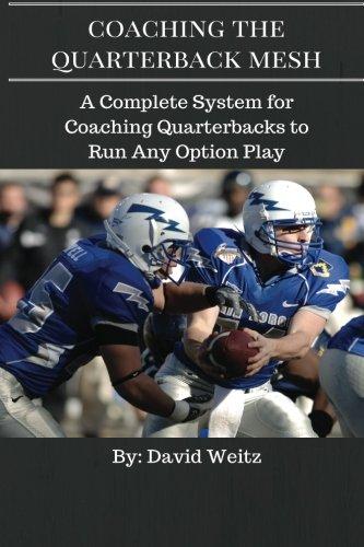 Coaching The Quarterback Mesh: A Complete System For Teaching The Quarterback To Run Any Option Play