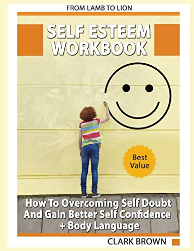 Self Esteem Workbook: How to Overcoming Self Doubt and Gain Better Self Confidence + Body Language: How to improving Self-Esteem and Gaining Confidence (Improving Body Language)