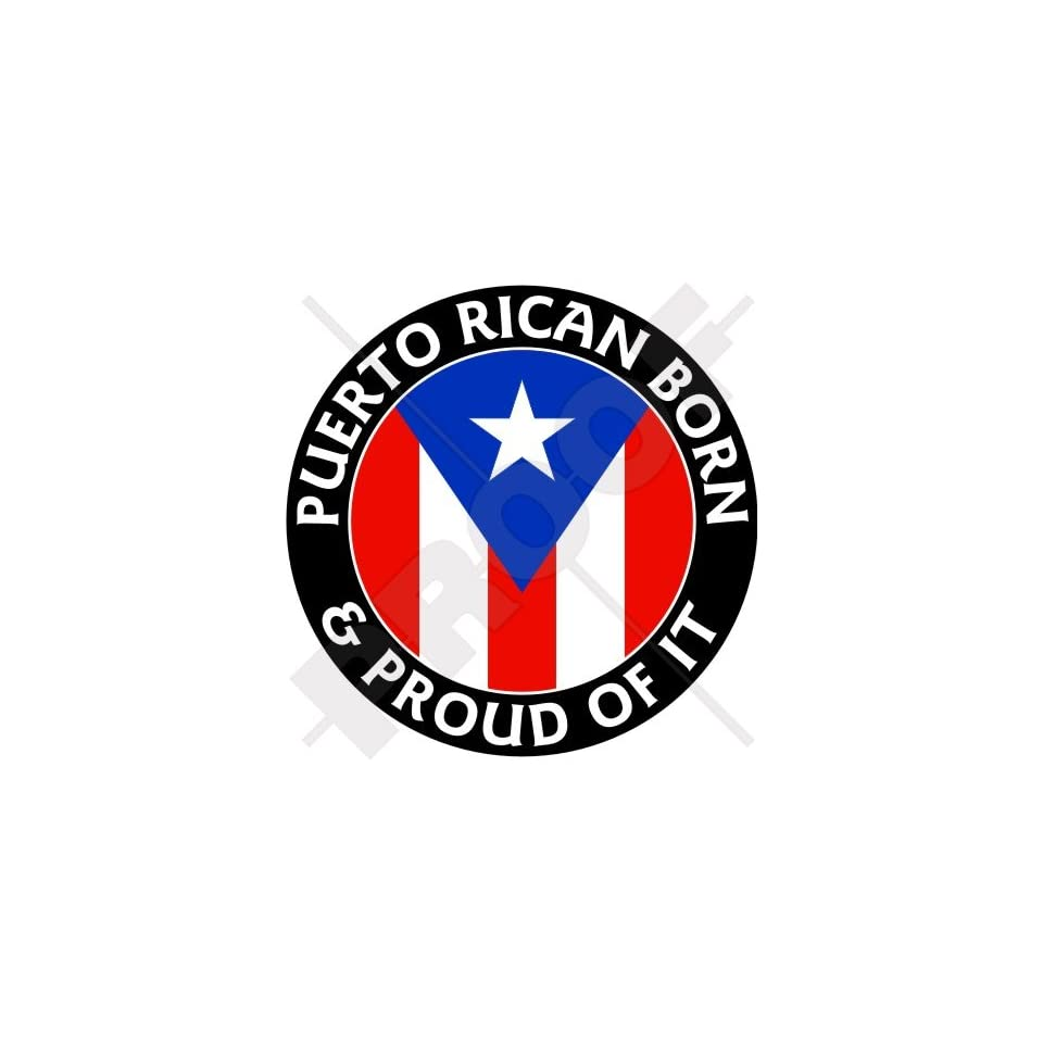 PUERTO RICO Puerto Rican Born & Proud 100mm (4) Vinyl Bumper Sticker, Decal