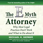 The E-Myth Attorney: Why Most Legal Practices Don't Work and What to Do about It | Michael E. Gerber,Robert Armstrong JD,Sanford M. Fisch JD