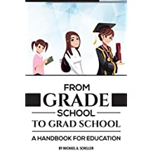 From Grade School to Grad School: A Handbook for Education