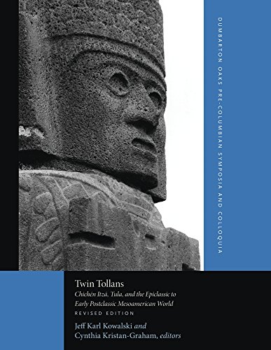 Twin Tollans: Chichén Itzá, Tula, and the Epiclassic to Early Postclassic Mesoamerican World, Revised Edition (Dumbarton Oaks Pre-Columbian Symposia and Colloquia)