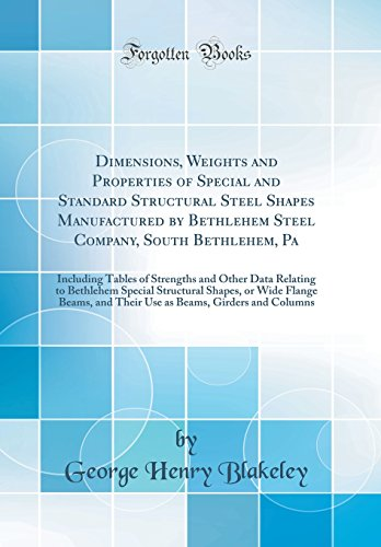Dimensions, Weights and Properties of Special and Standard Structural Steel Shapes Manufactured by Bethlehem Steel Company, South Bethlehem, Pa: ... Special Structural Shapes, or Wide Flange B
