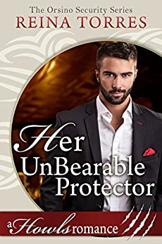 Her UnBearable Protector (Paranormal Bearshifter Romance) Howls Romance (Orsino Security Book 1) by [Torres, Reina]