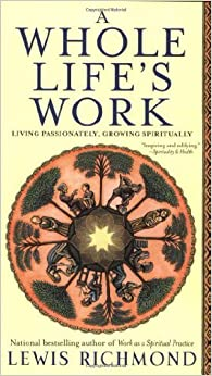 A Whole Life's Work: Living Passionately, Growing Spiritually by Lewis Richmond (2005-02-22)