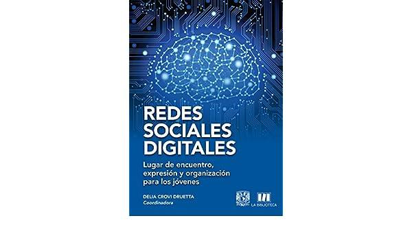 Redes Sociales Digitales: Lugar de encuentro, expresión y organización para los jovenes eBook: Delia Crovi Druetta: Amazon.es: Tienda Kindle