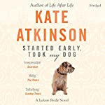 Started Early, Took My Dog: Jackson Brodie 4 | Kate Atkinson