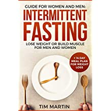 Intermittent Fasting: Guide for women and men:lose weight or build muscle for men and women + 14 day meal plan for weight loss