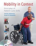 Mobility in Context: Principles of Patient Care Skills, Charity Johansson PT  PhD  GCS, Susan Chinworth PT  PhD, 0803615272