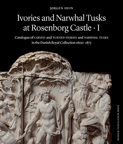 Ivories and Narwhal Tusks at Rosenborg Castle: Catalogue of Carved and Turned Ivories and Narwhal Tusks in the Royal Danish Collection ()