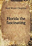 Florida the Fascinating, Neal Wyatt Chapline, 5518737823