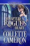 To Capture A Rogue's Heart: A Historical Regency Romance (The Honorable RoguesTM Book 4)