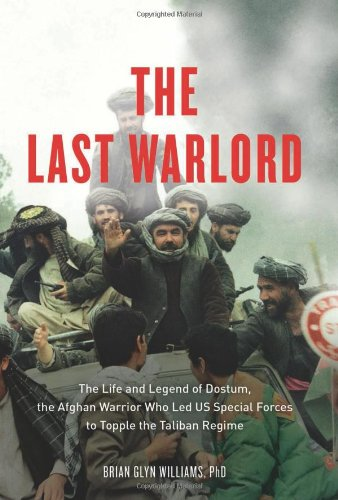 The Last Warlord: The Life and Legend of Dostum, the Afghan...