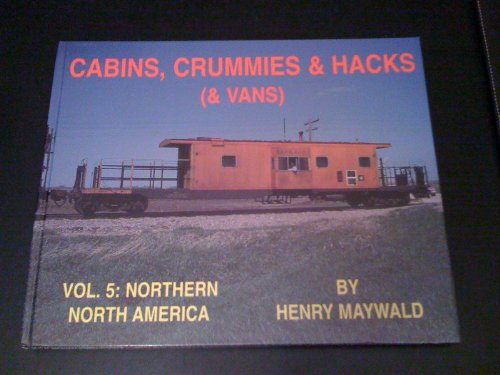 Cabins, Crummies & Hacks (& Vans), Vol. 5: Northern North America