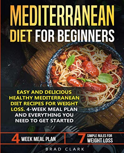 Mediterranean diet for beginners: Easy and Delicious Healthy Mediterranean Diet Recipes for Weight Loss. 4-Week Meal Plan. Everything you Need to Get Started