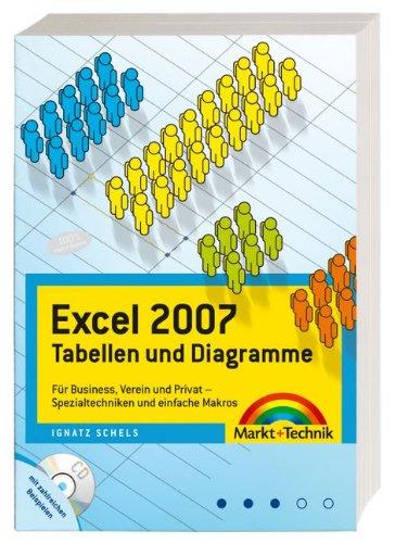 Excel 2007 - Tabellen und Diagramme - CD mit vielen Lösungen zum sofortigen Einsatz: Für Business, Verein und Privat - Spezialtechniken und einfache Makros (Office Einzeltitel)
