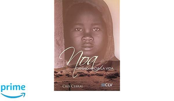 Noa, camino hacia la vida (Spanish Edition): Cris Cebral: 9788417052539: Amazon.com: Books