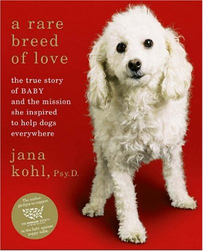 Download A Rare Breed of Love: The True Story of Baby and the Mission She Inspired to Help Dogs Everywhere pdf epub