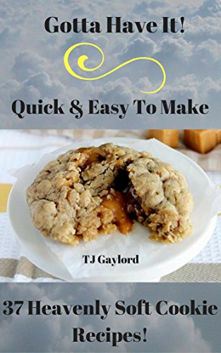 gotta-have-it-quick-easy-to-make-37-heavenly-soft-cookie-recipes