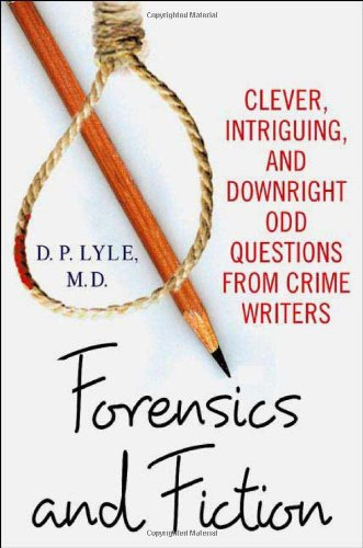 Forensics and Fiction: Clever, Intriguing, and Downright Odd Questions from Crime Writers by Minotaur Books