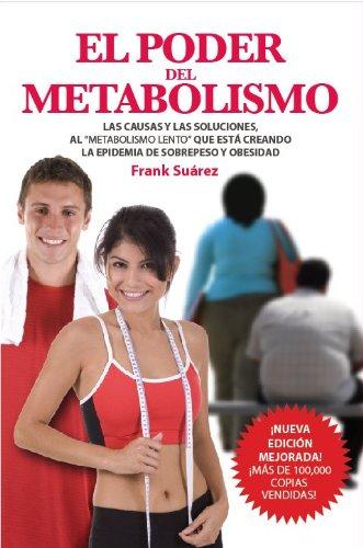 El Poder del Metabolismo- Sobre 500,000 Ejemplares Vendidos - Mas que una Dieta, un Estilo de Vida - Aprenda a Bajar de Peso Sin Pasar Hambre - Autor ... Literario de Latinoamerica (Spanish Edition)