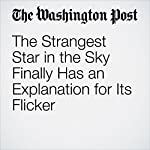 The Strangest Star in the Sky Finally Has an Explanation for Its Flicker   Ben Guarino