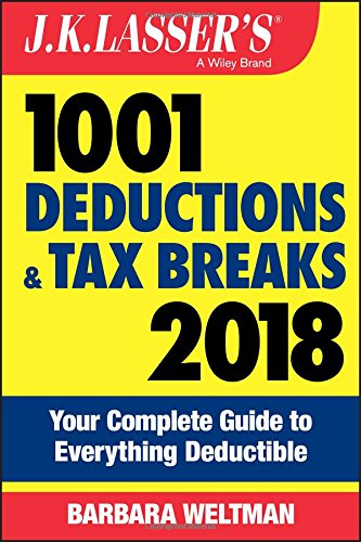 J K  Lassers 1001 Deductions And Tax Breaks 2018  Your Complete Guide To Everything Deductible